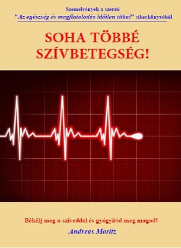 ANDREAS MORITZ: SOHA T�BB� SZ�VBETEGS�G! - B�K�LJ MEG A SZ�VEDDEL �S GY�GY�T