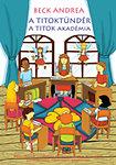 A Titoktündér - A Titok Akadémia - Mesekönyv és gyakorlati kézikönyv a legújabb titokmesékkel kicsiknek és nagyoknak