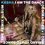 Kesha: I Am The Dance Commander + I Command You To Dance: The Remix Album