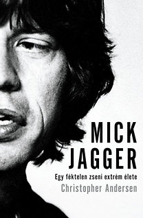 Christopher Andersen: Mick Jagger - Egy féktelen zseni extrém élete