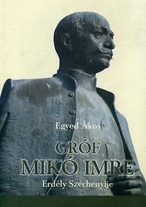 Egyed Ákos: Gróf Mikó Imre - Erdély Széchenyije