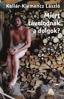 Kollár-Klemencz László: Miért távolodnak a dolgok? - Új természetírások