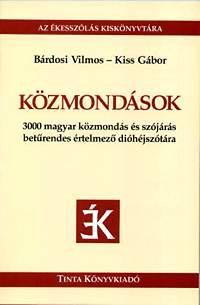 Kiss Gábor, Bárdosi Vilmos: Közmondások - 3000 magyar közmondás és szójárás betűrendes értelmező dióhéjszótára