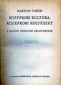 Kardosa Tibor: Középkori kultúra, középkori költészet