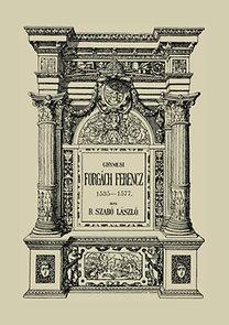 Bártfai Szabó László: Ghymesi Forgách Ferencz 1535-1577