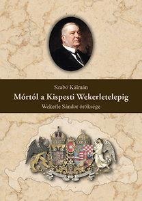 Szabó Kálmán: Mórtól a Kispesti Wekerletelepig - Wekerle Sándor öröksége