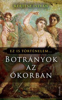 Kertész István: Botrányok az ókorban - Ez is történelem...