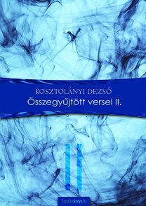 Kosztolányi Dezső: Összegyűjtött versek II.