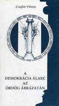 Csaplár Vilmos: A demokrácia álarc az ördög ábrázatában