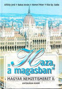 """Alföldy Jenő, Hámori Péter, Bakos István, Kiss Gy. Csaba: """"Haza, a magasban"""" - Magyar nemzetismeret II. (A külhoni magyar diákoknak)"""