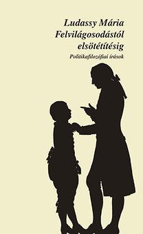 Ludassy Mária: Felvilágosodástól elsötétítésig