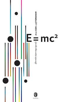 Brian Cox, Jeff Forshaw: E=mc2 (De miért olyan nagy ügy ez?)