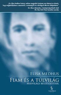 Elisa Medhus: Fiam és a túlvilág - Másvilági beszélgetések