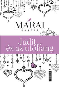 Márai Sándor: Judit...és az utóhang