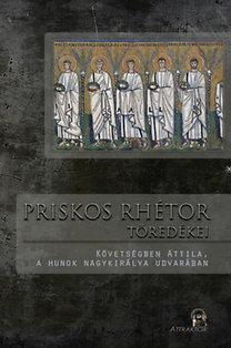 Priskos rhétor töredékei - Követségben Attila, a hunok nagykirálya udvarában