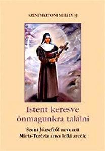 Szentmártoni Mihály: Istent keresve önmagunkra találni - Szent Józsefről nevezett Mária-Terézia anya lelki arcéle