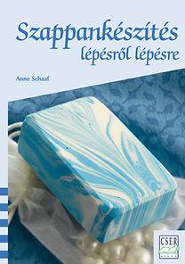Anne Schaaf: Szappankészítés lépésről lépésre