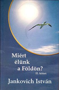Jankovich István: Miért élünk a földön? (II. kötet)