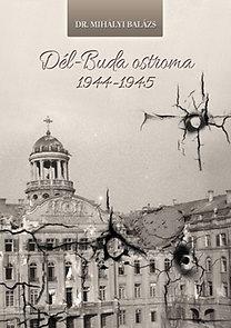 Dr. Mihályi Balázs: Dél-Buda ostroma 1944-1945