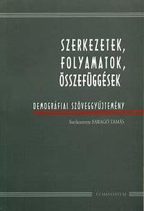 Faragó Tamás (szerk.): Szerkezetek, folyamatok, összefüggések - Demográfiai szöveggyűjtemény