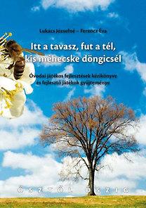 Lukács Józsefné, Ferencz Éva: Itt a tavasz, fut a tél, kis méhecske döngicsél