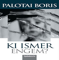 Palotai Boris: Ki ismer engem?