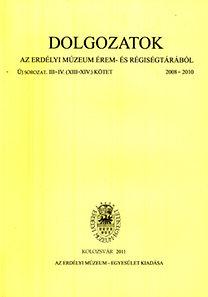 Dolgozatok az erdélyi múzeum érem- és régiségtárából - Új sorozat III-IV. (XIII-XIV) kötet 2008-2010