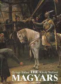 Balázs György -Szelényi Károly: The magyars the birth of a european nation