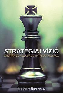 Zbigniew Brzezinski: Stratégiai vízió - Amerika és a globális hatalom válsága