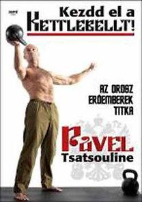 Pavel Tsatsouline: Kezdd el a kettlebellt! (Az orosz erőemberek titka)