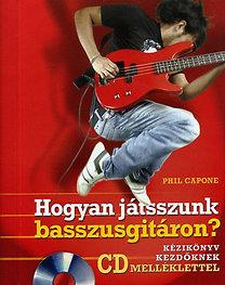 Phil Capone: Hogyan játsszunk basszusgitáron? - Kézikönyv kezdőknek