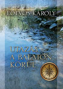 Eötvös Károly: Utazás a Balaton körül