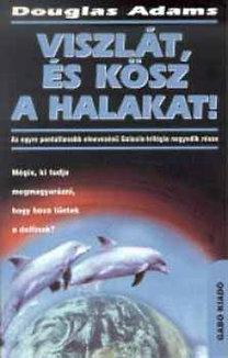 Douglas Adams: Viszlát, és kösz a halakat!
