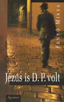 Fenyő Miksa: Jézus is D.P. volt