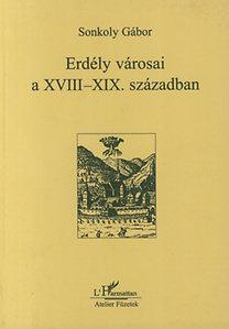 Sonkoly Gábor: Erdély városai a XVIII-XIX. században