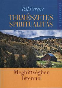 Pál Ferenc: Természetes spiritualitás - Meghittségben Istennel