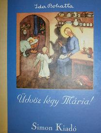 Ida Bohatta: Üdvöz légy Mária!