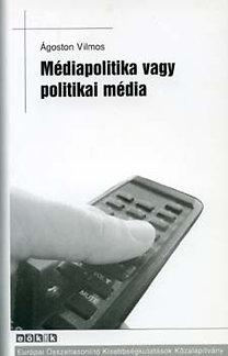 Ágoston Vilmos: Médiapolitika vagy politikai média