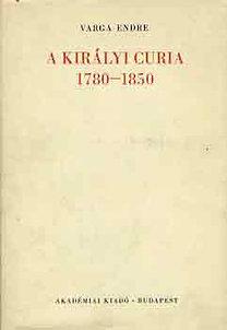 Varga Endre: A királyi curia 1780-1850