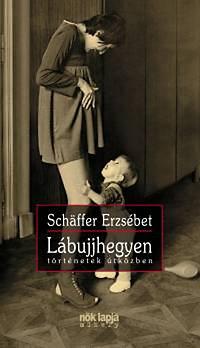 Schäffer Erzsébet: Lábujjhegyen - Történetek útközben