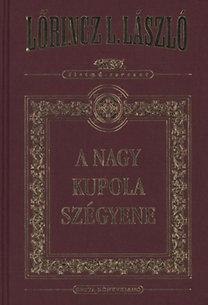 Lőrincz L. László: A Nagy Kupola szégyene (díszkiadás)