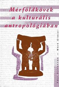 Bohanann,Paul-Glazer,Mark: Mérföldkövek a kultúrális antropológiában