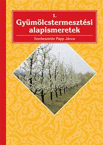 Papp János: Gyümölcstermesztési alapismeretek 1.