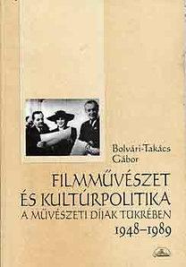 Bolvári-Takács Gábor: Filmművészet és kultúrpolitika a művészeti díjak tükrében 1948-1989