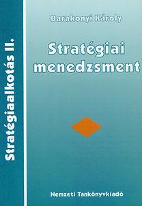 Barakonyi Károly: Stratégiaalkotás II. Stratégiai menedzsment