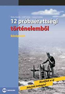 Rákos Magdolna, Varga Magdolna, Bádonyiné Nagy Ilona: 12 próbaérettségi történelemből - Középszint - írásbeli - Készüljünk a kétszintű érettségire! - MX-137