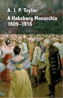 A. J. P. Taylor: A Habsburg Monarchia 1809-1918