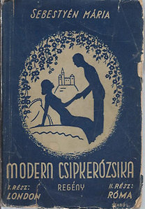 Sebestyén Mária: Modern Csipkerózsika I-II.( Egy kötetben) - Dedikált! - Dedikált!