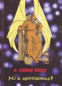 Conan A. Dolyle: Mi a spiritizmus?