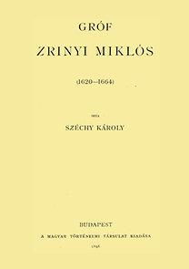 Széchy Károly: Gróf Zrinyi Miklós 1620-1664 I.